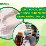 Găng tay cao su dày thường được sử dụng trong những lĩnh vực nào?