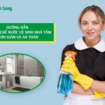 Hướng dẫn cách tự chế nước vệ sinh nhà tắm đơn giản và an toàn