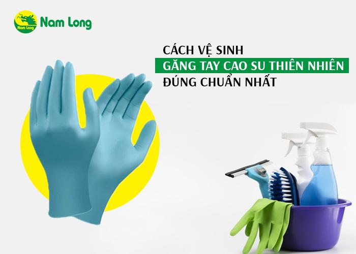 Mách bạn cách vệ sinh găng tay cao su thiên nhiên đúng chuẩn nhất (1)