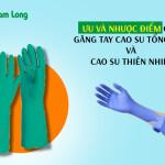 Ưu và nhược điểm của găng tay cao su tổng hợp và cao su thiên nhiên