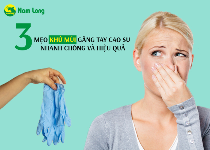Bỏ túi 3 mẹo khử mùi găng tay cao su nhanh chóng và hiệu quả (2)
