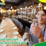 Top 5 cách làm sạch ly thủy tinh sạch bóng như nhà hàng 5 sao