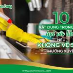 10 vật dụng trong nhà hại sức khỏe nếu không vệ sinh thường xuyên