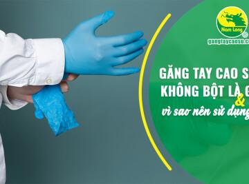 Găng tay cao su không bột là gì và vì sao nên sử dụng?