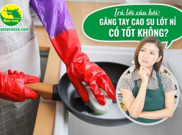 Trả lời câu hỏi: Găng tay cao su lót nỉ có tốt không?