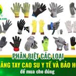 Phân biệt các loại găng tay cao su y tế và bảo hộ để mua cho đúng