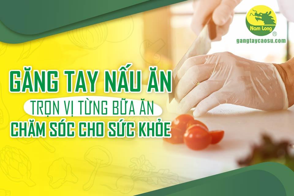 Găng tay nấu ăn: Trọn vị từng bữa ăn, chăm sóc cho sức khỏe